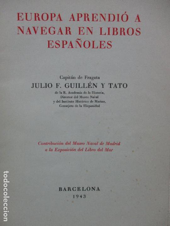 Libros de segunda mano: EUROPA APRENDIÓ A NAVEGAR EN LIBROS ESPAÑOLES. JULIO F. GUILLÉN Y TATO. 1943. - Foto 2 - 102936267