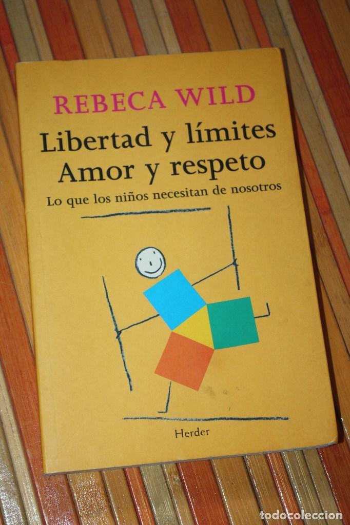 LIBERTAD Y LÍMITES, AMOR Y RESPETO. REBECA WILD. 114 PG. (Libros de Segunda Mano - Pensamiento - Otros)