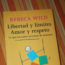 Libros de segunda mano: LIBERTAD Y LÍMITES, AMOR Y RESPETO. REBECA WILD. 114 PG.. Lote 103188227
