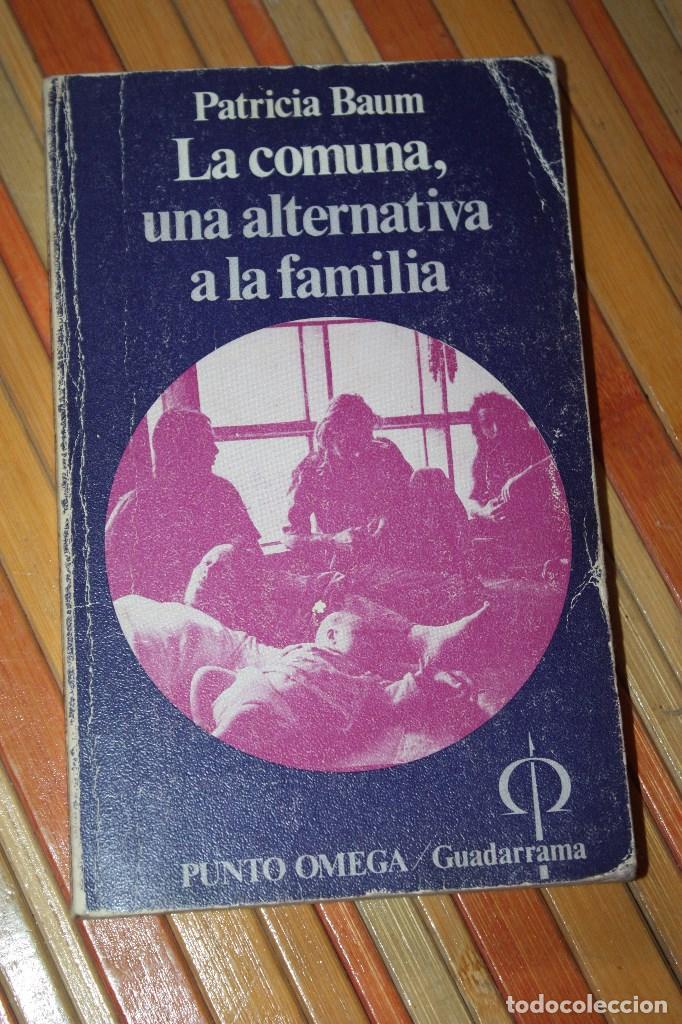 LA COMUNA, UNA ALTERNATIVA A LA FAMILIA. PATRICIA BAUM. PUNTO OMEGA - GUADARRAMA. 168 PG. (Libros de Segunda Mano - Pensamiento - Otros)