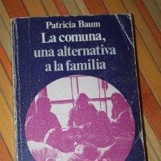 Libros de segunda mano: LA COMUNA, UNA ALTERNATIVA A LA FAMILIA. PATRICIA BAUM. PUNTO OMEGA - GUADARRAMA. 168 PG.. Lote 103188455