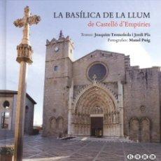 Libros de segunda mano: LA BASÍLICA DE LA LLUM DE CASTELLÓ D'EMPÚRIES. DIPUTACIÓ GIRONA 2013. TAPA DURA. Lote 103363411