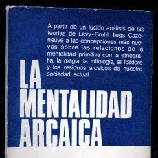 Libros de segunda mano: LA MENTALIDAD ARCAICA - J. CAZENEUVE - EDICIONES SIGLO VEINTE. Lote 103366775