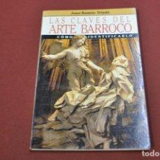Libros de segunda mano: LAS CLAVES DEL ARTE BARROCO CÓMO IDENTIFICARLO - JUAN RAMÓN TRIADÓ - AR5. Lote 103503891