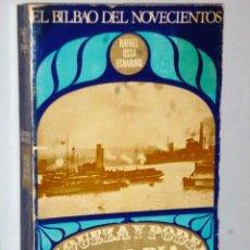 Libros de segunda mano: EL BILBAO DEL NOVECIENTOS. RIQUEZA Y PODER DE LA RÍA 1900-1923.. Lote 103547919