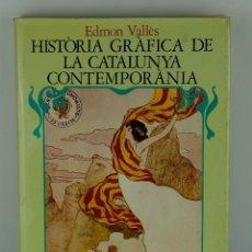 Libros de segunda mano: HISTORIA GRÁFICA DE LA CATALUNYA CONTEMPORÀNEA 1888/1931-EDMON VALLÈS- EDICIONES 62, 1974. Lote 103632483