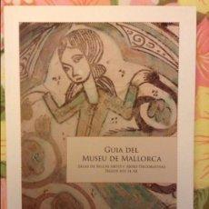 Libros de segunda mano: GUIA DEL MUSEU DE MALLORCA. SALAS DE BELLAS ARTES Y ARTES DECORATIVAS SIGLOS XIII AL XX. Lote 103732651