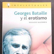 Libros de segunda mano: GEORGES BATAILLE Y EL EROTISMO - OSVALDO BAIGORRIA - CAMPO DE IDEAS (2003). Lote 103746927