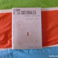 Libros de segunda mano: LA CUNA DE LAS CATEDRALES MAURICE GUINGUAND Y BEATRICE LANNE EDITORIAL: ESPASA-CALPE, MADRID (1973. Lote 103956203
