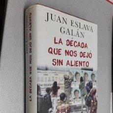 Libros de segunda mano: LA DÉCADA QUE NOS DEJÓ SIN ALIENTO / JUAN ESLAVA GALÁN / CÍRCULO DE LECTORES. Lote 103958027