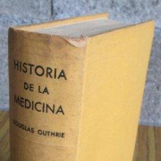 Libros de segunda mano: HISTORIA DE LA MEDICINA - POR DOUGLAS GUTMRIE - EDIT. SALVAT 1947 . Lote 103985623