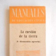 Libros de segunda mano: MANUALES DE EDUCACIÓN CÍVICA. I ECONOMIA AGRARIA. LA CUESTIÓN DE LA TIERRA. ED. CENTRO E. 1964. . Lote 103992627