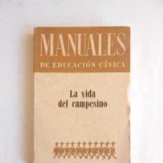 Libros de segunda mano: MANUALES EDUCACIÓN CÍVICA LA VIDA DEL CAMPESINO ED. CENTRO DE E. 1964. . Lote 103992799