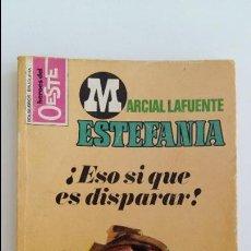 Libros de segunda mano: HEROES DEL OESTE. MARCIAL LAFUENTE ESTEFANIA. ESO SI QUE ES DISPARAR. 1977. Lote 104010791