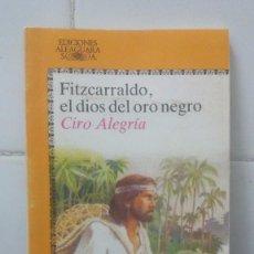 Libros de segunda mano: FITZCARRALDO EL DIOS DEL ORO NEGRO - CIRO ALEGRIA - JUVENIL ALFAGUARA Nº 184. Lote 104099183