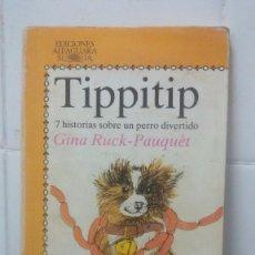 Libros de segunda mano: TIPPITIP - GINA RUCK-PAUQUET - JUVENIL ALFAGUARA Nº 51. Lote 104099675