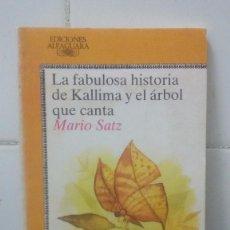 Libros de segunda mano: LA FABULOSA HISTORIA DE KALLIMA Y EL ÁRBOL QUE CANTA- MARIO SATZ - JUVENIL ALFAGUARA Nº 259. Lote 104099747