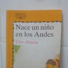 Libros de segunda mano: NACE UN NIÑO EN LOS ANDES - CIRO ALEGRIA - JUVENIL ALFAGUARA Nº 236. Lote 104099943