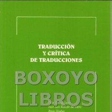 Libros de segunda mano: LÓPEZ ORTEGA, RAMÓN/ ONCINS MARTÍNEZ, JOSÉ LUIS (EDS.). TRADUCCIÓN Y CRÍTICA DE TRADUCCIONES. Lote 103900730