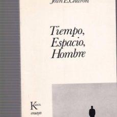 Libros de segunda mano: TIEMPO, ESPACIO, HOMBRE - JEAN E. CHARON - KAIRÓS EDITORIAL 1969 / 1ª EDICION. Lote 104191527