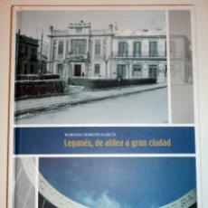 Libros de segunda mano: LEGANÉS, DE ALDEA A GRAN CIUDAD - MARIANO MAROTO EDIT. AYUNTAMIENTO LEGANÉS. 2007. TAPA DURA. NUEVO. Lote 104295159