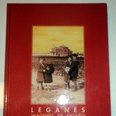 Libros de segunda mano: LEGANÉS IMÁGENES DE ANTAÑO. EDIT. AYUNTAMIENTO LEGANÉS. 1999. TAPA DURA. . Lote 104299159