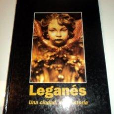 Libros de segunda mano: LEGANÉS UNA CIUDAD, UNA HISTORIA. EDIT. AYUNTAMIENTO LEGANÉS. 1994. TAPA DURA. . Lote 104300895