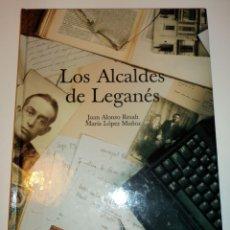 Libros de segunda mano: LOS ALCALDES DE LEGANÉS - JUAN ALONSO Y M. LÓPEZ. EDIT. AYUNTAMIENTO LEGANÉS. 1999. TAPA DURA. . Lote 104301303