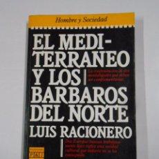 Libros de segunda mano: EL MEDITERRÁNEO Y LOS BÁRBAROS DEL NORTE. - LUIS RACIONERO. TDK328. Lote 104301379