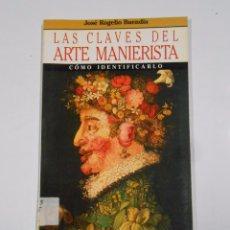 Libros de segunda mano: LAS CLAVES DEL ARTE MANIERISTA - BUENDÍA, JOSÉ ROGELIO. COMO IDENTIFICARLO. TDK328. Lote 104306719
