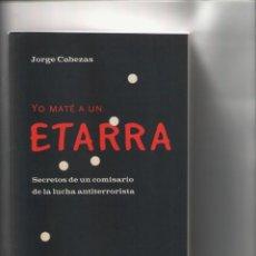 Libros de segunda mano: YO MATE A UN ETARRA-JORGE CABEZAS-PLANETA-AÑO 2003-MEDIDAS 23 X 15-PAGINAS 449-PRESTIGE. Lote 104309167
