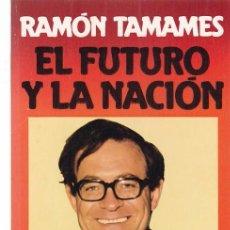 Libros de segunda mano: RAMÓN TAMAMES - EL FUTURO Y LA NACIÓN - EDITORIAL GRIJALBO 1981 / 1ª EDICION. Lote 104382975