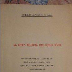 Libros de segunda mano: JUAN GARCIA ABELLAN.LA OTRA MURCIA DEL SIGLO XVIII.DISCURSO.ACADEMIA ALFONSO X EL SABIO.MURCIA.1975. Lote 104408051
