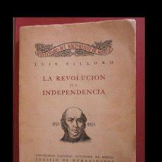 Libros de segunda mano: LA REVOLUCION DE INDEPENDENCIA.ENSAYO DE INTERPRETACION HISTORICA. LUIS VILLORO. Lote 104630043