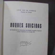 Libros de segunda mano: BUQUES SUICIDAS. LUIS DE LA SIERRA. 2º EDICION. 1963. EDITORIAL LUIS DE CARALT, BARCELONA. Lote 104685259