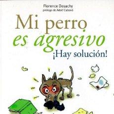 Libros de segunda mano: MI PERRO ES AGRESIVO ¡HAY SOLUCIÓN! (FLORENCE DESACHY). Lote 104823763