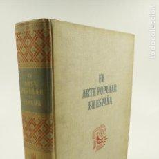 Libros de segunda mano: EL ARTE POPULAR EN ESPAÑA, 1948, JUAN SUBIAS GALTER, ED. SEIX BARRAL, BARCELONA. 22,5X27,5CM. Lote 104854111