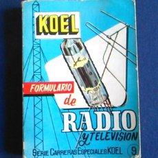 Libros de segunda mano: FORMULARIO DE RADIO Y TELEVISIÓN. KOEL. SERIE CARRERAS ESPECIALES. 1965.. Lote 105034139