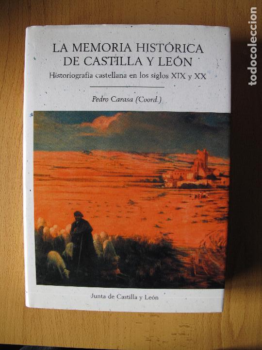 LA MEMORIA HISTÓRICA DE CASTILLA Y LEÓN. HISTORIOGRAFÍA CASTELLANA SIGLOS 19 Y 20.-PEDRO CARASA . (Libros de Segunda Mano - Historia - Otros)