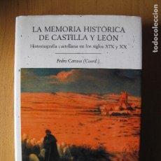 Libros de segunda mano: LA MEMORIA HISTÓRICA DE CASTILLA Y LEÓN. HISTORIOGRAFÍA CASTELLANA SIGLOS 19 Y 20.-PEDRO CARASA .. Lote 176876724