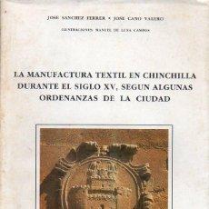 Libros de segunda mano: SÁNCHEZ FERRER / CANO VALERO : LA MANUFACTURA TEXTIL EN CHINCHILLA EN EL SIGLO XV (ALBACETE, 1982). Lote 105076003