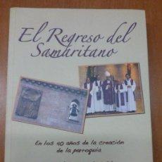 Libros de segunda mano: EL REGRESO DEL SAMARITANO EN LOS 40 AÑOS DE LA CREACIÓN DE LA PARROQUIA MARIA MEDIADORA - SALAMANCA. Lote 105083127