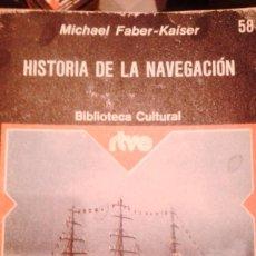 Libros de segunda mano: HISTORIA DE LA NAVEGACIÓN. RTVE. BIBLIOTECA CULTURAL. MICHAEL FABER KAISER. Lote 105103143