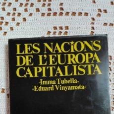 Libros de segunda mano: LES NACIONS DE L'EUROPA CAPITALISTA IMMA TUBELLA Y EDUARD VINYAMATA 1977. Lote 105175959