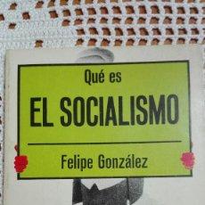 Libros de segunda mano: QUÉ ES EL SOCIALISMO FELIPE GONZÁLEZ 1976. Lote 105176787