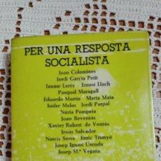 Libros de segunda mano: PER UNA RESPOSTA SOCIALISTA JOAN COLOMINES, JORDI GARCIA PETIT, ERNEST LLUCH ET ALIA 1977. Lote 105177083