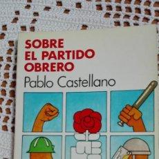 Libros de segunda mano: SOBRE EL PARTIDO OBRERO PABLO CASTELLANO 1979 EL VIEJO TOPO. Lote 105177407