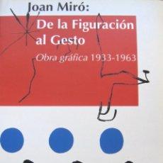 Libros de segunda mano: 'JOAN MIRÓ. DE LA FIGURACIÓN AL GESTO. OBRA GRÁFICA 1933-1966' (1993), SIN USO, IMPECABLE, AGOTADO. Lote 105180943