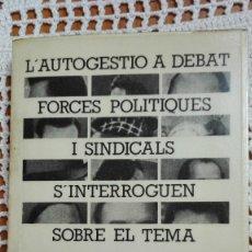 Libros de segunda mano: L'AUTOGESTIÓ A DEBAT FORCES POLÍTIQUES I SINDICALS S'INTERROGUEN SOBRE EL TEMA 1976. Lote 105190259