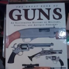 Libros de segunda mano: THE GREAT BOOK OF GUNS. ILLUSTRATED HISTORY OF MILITARY, SPORTING, AND ANTIQUE FIREARMS (LONDON, 200. Lote 105200623